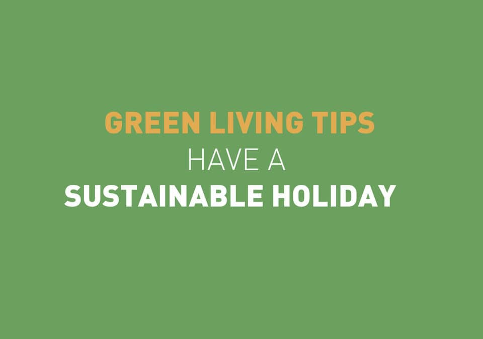 Green Living Tips : Sustainable Holiday